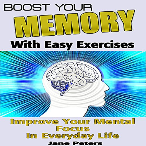 Boost Your Memory with Easy Exercises - Improve Your Mental Focus in Everyday Life audiobook cover art