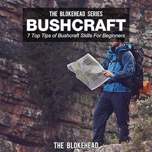 Bushcraft: 7 Top Tips Of Bushcraft Skills For Beginners (The Blokehead Success Series) cover art