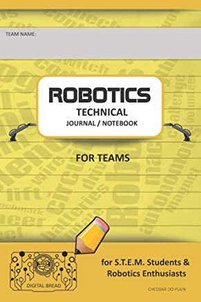 Robotics Technical Journal Notebook for Teams - For Stem Students & Robotics Enthusiasts: Build Ideas, Code Plans, Parts List, Troubleshooting Notes, Competition Results, Cheddar Do Plain