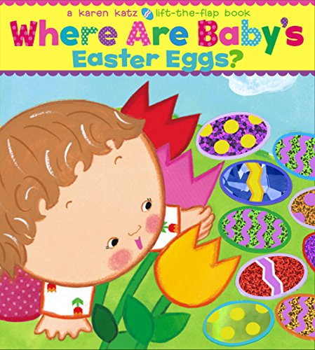 Where Are Baby\'s Easter Eggs?: A Lift-the-Flap Book (Karen Katz Lift-the-Flap Books)