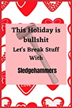 This Holiday is Bullshit. Let's break stuff with Sledgehammers: A great blank music manuscript notebook for Valentine's da...
