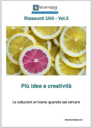 Più idee e creatività: Le soluzioni arrivano quando sai cercare (I riassunti Utili Vol. 5)