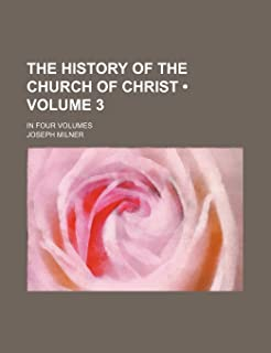 The History of the Church of Christ (Volume 3); In Four Volumes