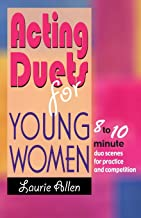 Acting Duets for Young Women: 8 to 10 Minute Duo Scenes for Practice and Competition