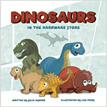 Dinosaurs in the Hardware Store: a dinosaur book about the power of imagination