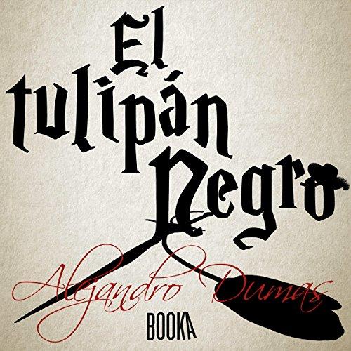 El Tulipán Negro [The Black Tulip] audiobook cover art