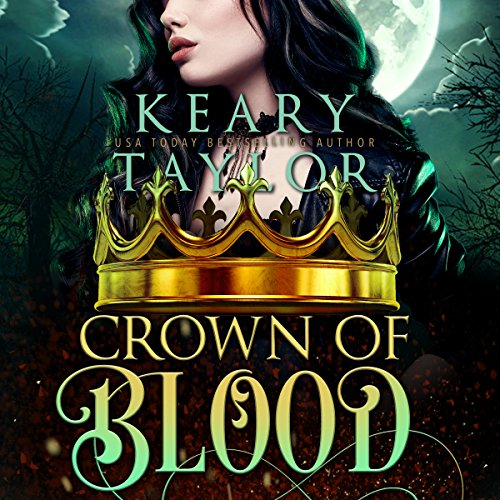 Crown of Blood: Blood Descendants Universe     Crown of Death, Book 2              By:                                                                                                                                 Keary Taylor                               Narrated by:                                                                                                                                 Claire Buchignani                      Length: 7 hrs and 56 mins     18 ratings     Overall 4.9