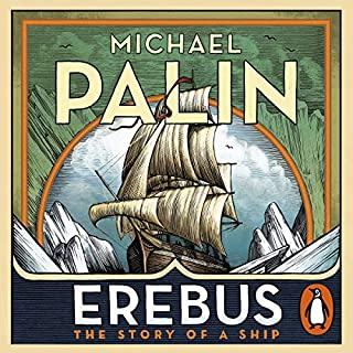 Erebus: The Story of a Ship                   By:                                                                                                                                 Michael Palin                               Narrated by:                                                                                                                                 Michael Palin                      Length: 11 hrs and 5 mins     555 ratings     Overall 4.8