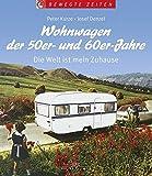 Wohnwagen der 50er- und 60er-Jahre: Die Welt ist mein Zuhause (Bewegte Zeiten) - Peter Kurze