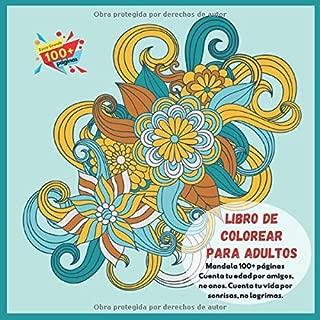Libro de colorear para adultos Mandala 100+ páginas - Cuenta tu edad por amigos, no anos. Cuenta tu vida por sonrisas, no lagrimas. (Spanish Edition)