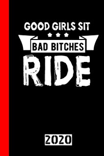 Good Girls Sit Bad Bitches Ride: Calendar, Scheduler and planner 2020 for motorcyclists and all motorcycle lovers