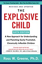 The Explosive Child [Sixth Edition]: A New Approach for Understanding and Parenting Easily Frustrated, Chronically Inflexi...
