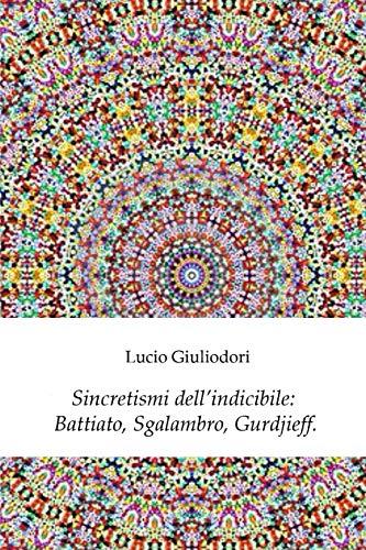Sincretismi dell'indicibile: Battiato, Sgalambro, Gurdjieff.
