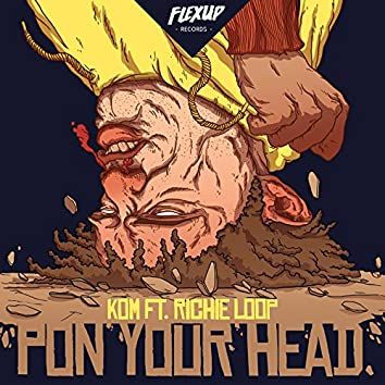 Pon Your Head (feat. Richie Loop)