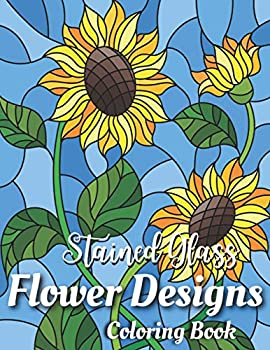 Stained Glass Coloring Book  Flower Designs  Stained Glass Coloring Beautiful Flower & Butterfly Designs Stain Glass Patterns Stress Relieving Designs for Adults Relaxation