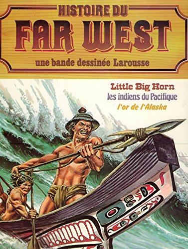 LITTLE BIG HORN, LES INDIENS DU PACIFIQUE, L'OR DE L'ALASKA, Histoire du Far West Une Bande Déssinée Larousse