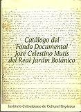 CATALOGO DEL FONDO DOCUMENTAL JOSE CELESTINO MUTIS DEL REAL JARDIN BOTANICO.
