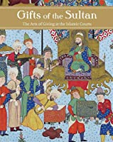 Gifts of the Sultan: The Arts of Giving at the Islamic Courts (Los Angeles Museum of Contemporary Art (Yale))