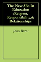 The New 3Rs In Education :Respect, Responsibility,& Relationships