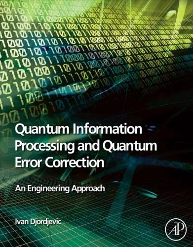 Quantum Information Processing and Quantum Error Correction: An Engineering Approach (English Edition)