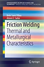 Friction Welding: Thermal and Metallurgical Characteristics (SpringerBriefs in Applied Sciences and Technology) (English Edition)