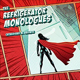 The Refrigerator Monologues                   By:                                                                                                                                 Catherynne M. Valente                               Narrated by:                                                                                                                                 Karis A. Campbell                      Length: 4 hrs and 48 mins     79 ratings     Overall 4.5