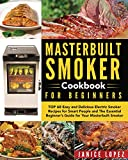 Masterbuilt Smoker Cookbook for Beginners: Top 60 Easy and Delicious Electric Smoker Recipes for...