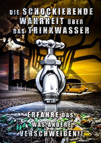 Die schockierende Wahrheit über das Trinkwasser: Erfahre das, was andere verschweigen!!