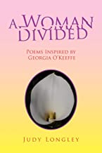 A Woman Divided: Poems Inspired by Georgia O'Keeffe