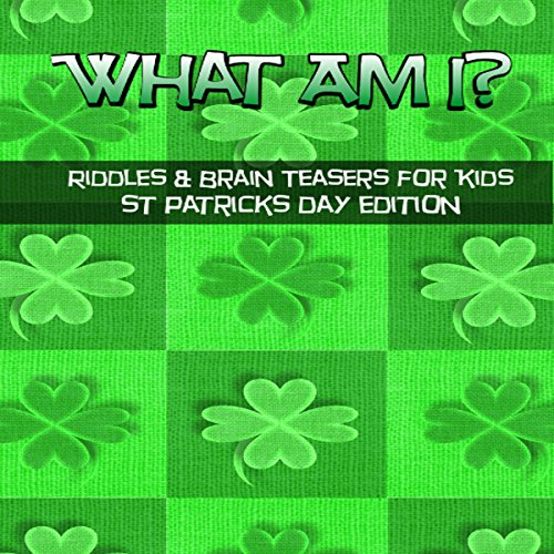 What Am I? Riddles and Brain Teasers for Kids St. Patrick's Day Edition audiobook cover art