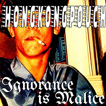 Ignorance Is Malice