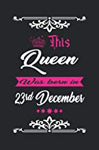 This Queen Was born in 23rd December: Blank lined pages journal to jot down your thoughts, dreams and desires... for writi...