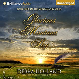 Glorious Montana Sky     Montana Sky, Book 4              By:                                                                                                                                 Debra Holland                               Narrated by:                                                                                                                                 Natalie Ross                      Length: 10 hrs and 2 mins     336 ratings     Overall 4.5