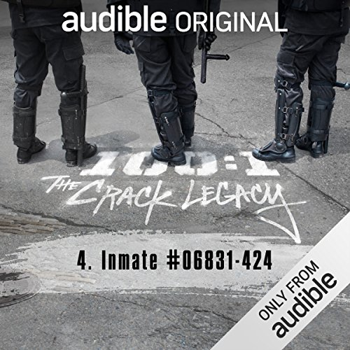 Ep. 4: Inmate #06831-424 (100:1 The Crack Legacy) audiobook cover art