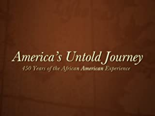 """America's Untold Journey"" 450 Years of the African American Experience"