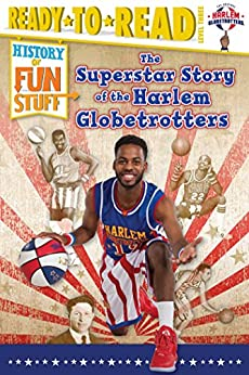 The Superstar Story of the Harlem Globetrotters (History of Fun Stuff) by [Larry Dobrow, Scott Burroughs]