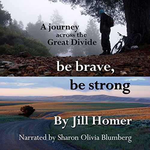 Be Brave, Be Strong     A Journey Across the Great Divide              By:                                                                                                                                 Jill Homer                               Narrated by:                                                                                                                                 Sharon Olivia Blumberg                      Length: 13 hrs and 16 mins     Not rated yet     Overall 0.0