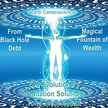 From Black Hole Debt to the Magical Fountain of Wealth