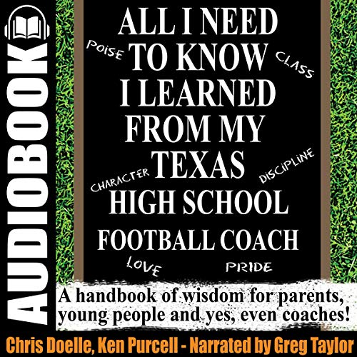 All I Need to Know I Learned from My Texas High School Football Coach: A Handbook of Wisdom for Parents, Young People and Yes, Even Coaches! audiobook cover art
