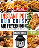 The Complete Instant Pot Duo Crisp Air Fryer Cookbook: Mouthwatering, Healthy and Quick-to-Make...