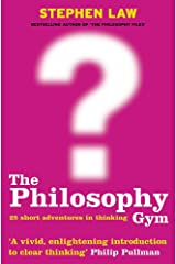 The Philosophy Gym: 25 Short Adventures in Thinking Paperback