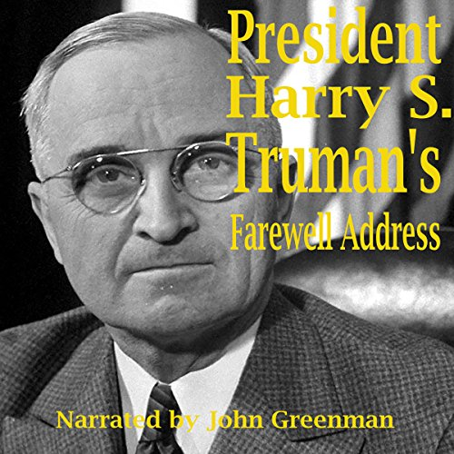 President Harry S. Truman's Farewell Address                   By:                                                                                                                                 Pres Harry S. Truman                               Narrated by:                                                                                                                                 John Greenman                      Length: 27 mins     1 rating     Overall 5.0