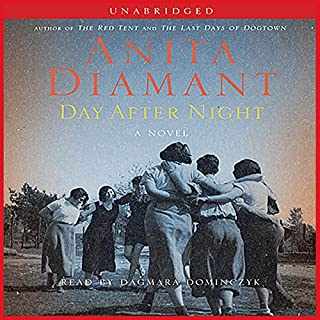 Day After Night     A Novel              By:                                                                                                                                 Anita Diamant                               Narrated by:                                                                                                                                 Dagmara Dominczyk                      Length: 8 hrs     216 ratings     Overall 3.9