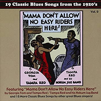 19 Classic Blues Songs from the 1920 s Vol 9  Mama Don t Allow No Easy Riders Here