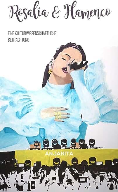 Rosalía und Flamenco: Eine kulturwissenschaftliche Betrachtung (German Edition)