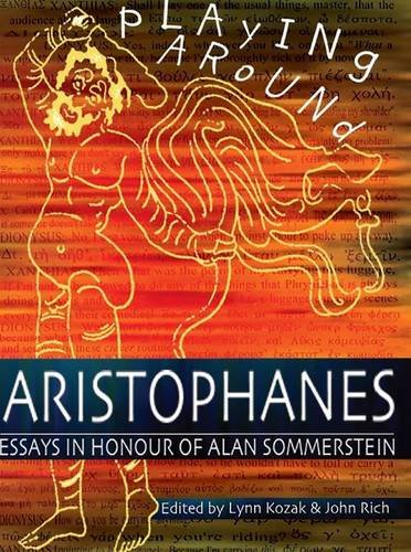 Playing Around: Aristophanes Essays in Honour of Alan Sommerstein (Aris and Phillips Classical Texts)