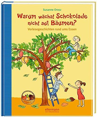 Warum wächst Schokolade nicht auf Bäumen?: Vorlesegeschichten rund ums Essen (Warum?- Bücher)