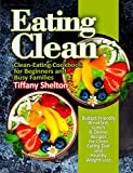 Eating Clean: Budget-Friendly Breakfast, Lunch & Dinner Recipes for Clean Eating Diet and Healthy...