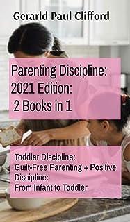 Parenting Discipline: Toddler Discipline: Guilt-Free Parenting + Positive Discipline: From Infant to Toddler