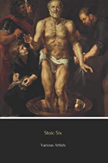 Stoic Six (Illustrated): Meditations, Golden Sayings, Fragments and Discourses of Epictetus, Letters from a Stoic, Enchiri...